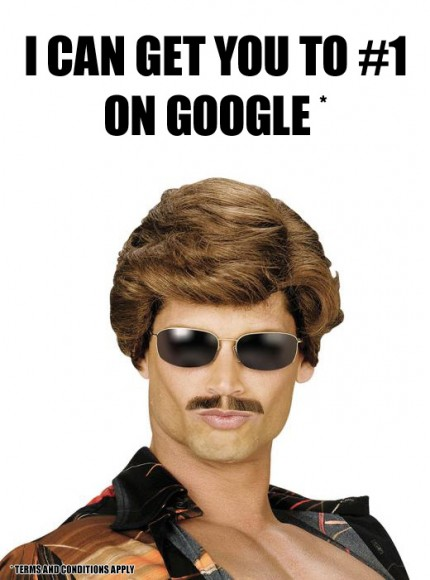 I can get you to #1 on Google (terms and conditions apply)